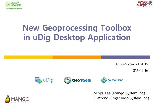 New Geoprocessing Toolbox in uDig Desktop Application Minpa Lee (Mango System inc.) KiWoong Kim(Mango System inc.) FOSS4G ...