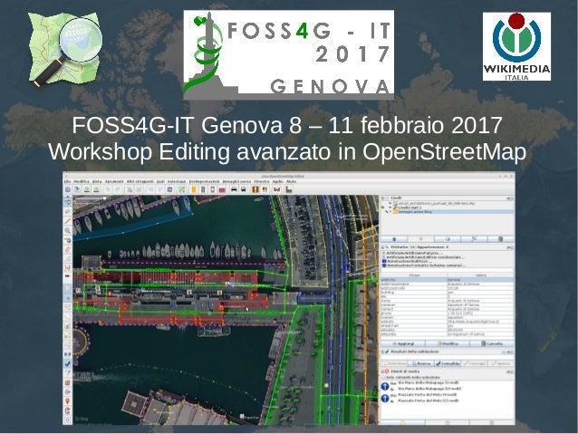 FOSS4G-IT Genova 8 – 11 febbraio 2017 Workshop Editing avanzato in OpenStreetMap