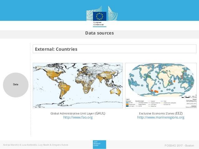Data sources Data Andrea Mandrici & Luca Battistella, Lucy Bastin & Gregoire Dubois FOSS4G 2017 - Boston External: Countri...