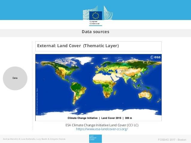 Data sources Data Andrea Mandrici & Luca Battistella, Lucy Bastin & Gregoire Dubois FOSS4G 2017 - Boston External: Land Co...