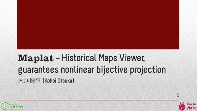 Maplat – Historical Maps Viewer, guarantees nonlinear bijective projection 大塚恒平 (Kohei Otsuka) 1
