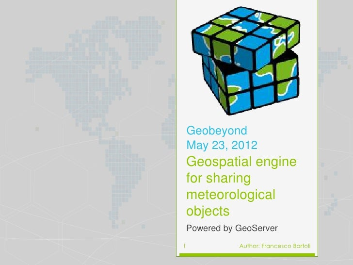 Geobeyond    May 23, 2012    Geospatial engine    for sharing    meteorological    objects    Powered by GeoServer1       ...