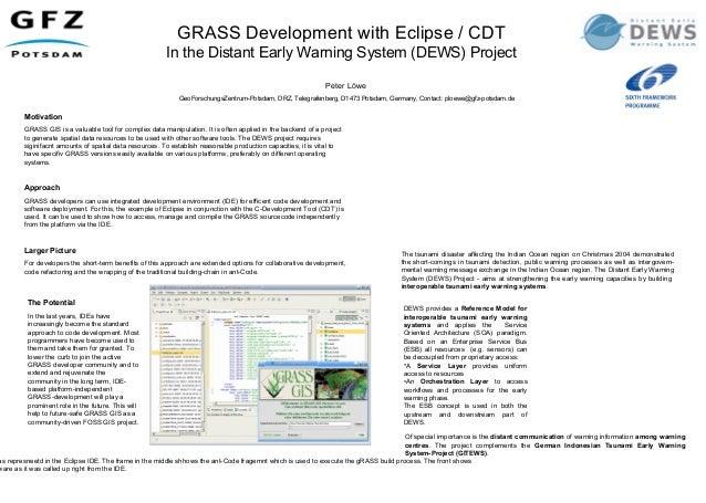 GRASS Development with Eclipse / CDTIn the Distant Early Warning System (DEWS) ProjectPeter LöweGeoForschungsZentrum-Potsd...