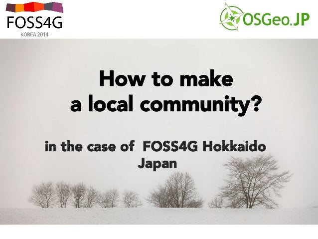 How to make a local community? in the case of FOSS4G Hokkaido Japan