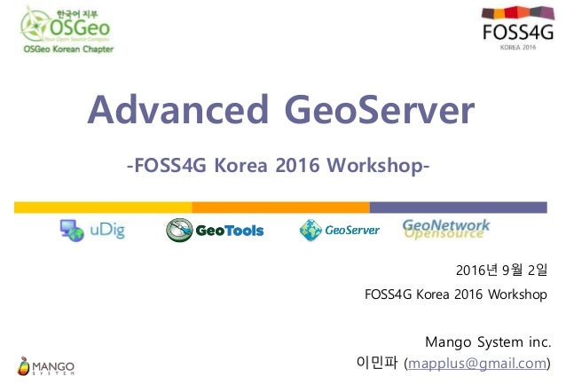 Advanced GeoServer - -FOSS4G Korea 2016 Workshop-. Mango System inc. 이민파 (mapplus@gmail.com) 2016년 9월 2일 FOSS4G Korea 2016...