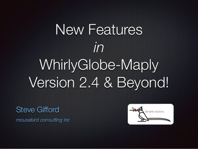 New Features in WhirlyGlobe-Maply Version 2.4 & Beyond! Steve Gifford mousebird consulting inc