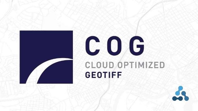 Cloud Optimized GeotTIFFs: enabling efficient cloud workflows
