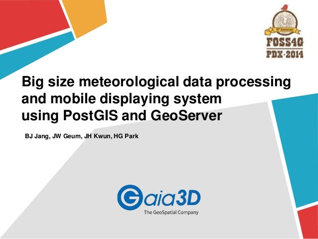 Big size meteorological data processing  and mobile displaying system  using PostGIS and GeoServer  BJ Jang, JW Geum, JH K...