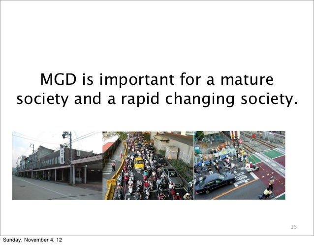 MGD is important for a mature    society and a rapid changing society.                                       15Sunday, Nov...