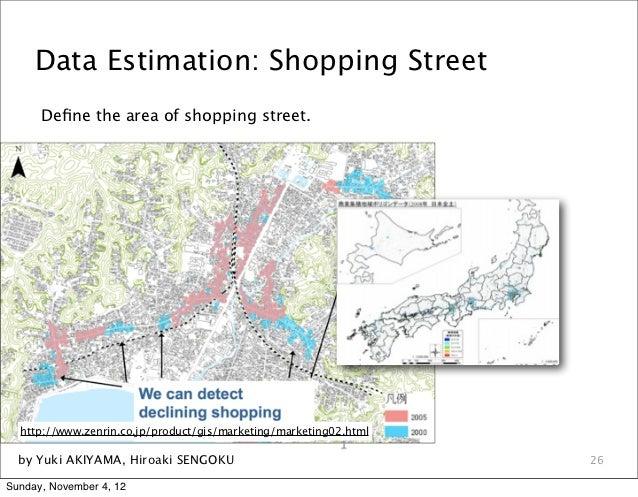 Data Estimation: Shopping Street      Define the area of shopping street.  http://www.zenrin.co.jp/product/gis/marketing/ma...