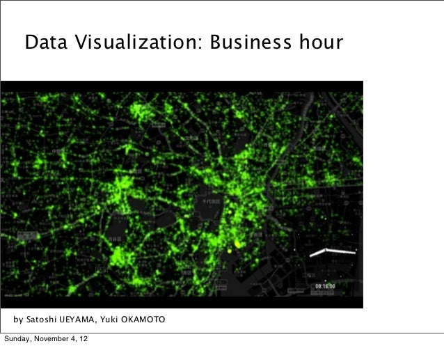 Data Visualization: Business hour  by Satoshi UEYAMA, Yuki OKAMOTOSunday, November 4, 12
