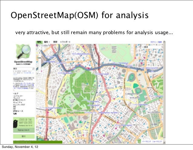 OpenStreetMap(OSM) for analysis        very attractive, but still remain many problems for analysis usage...Sunday, Novemb...