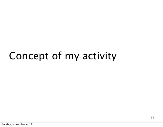 Concept of my activity                              33Sunday, November 4, 12