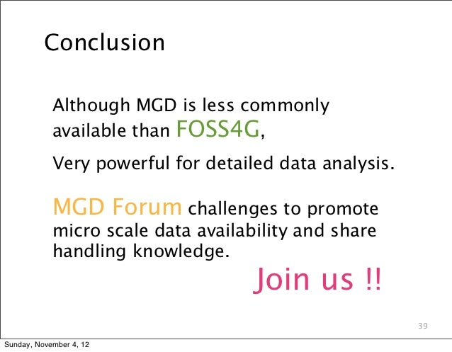 Conclusion            Although MGD is less commonly            available than FOSS4G,            Very powerful for detaile...