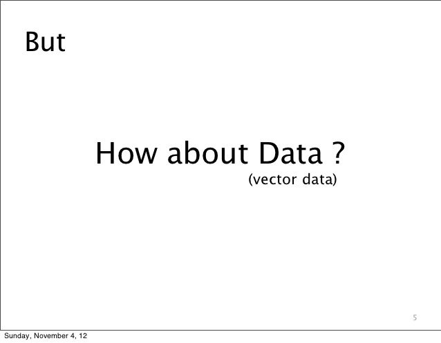 But                         How about Data ?                                  (vector data)                               ...