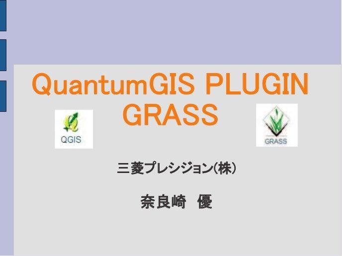 PLUGIN GRASS QGIS                  )  GRASS PLUGIN        GUI        yes      No               GRASS