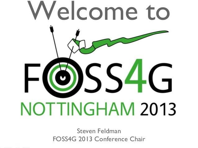 Welcome to Steven Feldman FOSS4G 2013 Conference Chair