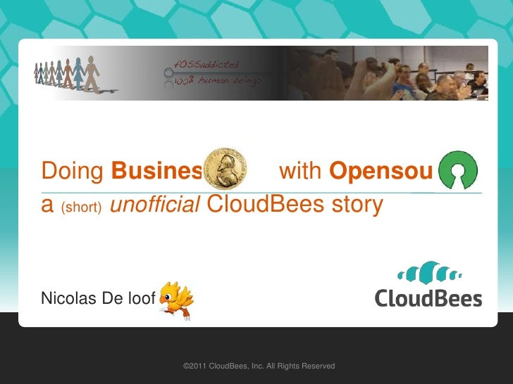 Doing Business             with Opensourcea (short) unofficial CloudBees storyNicolas De loof                  ©2011 Cloud...