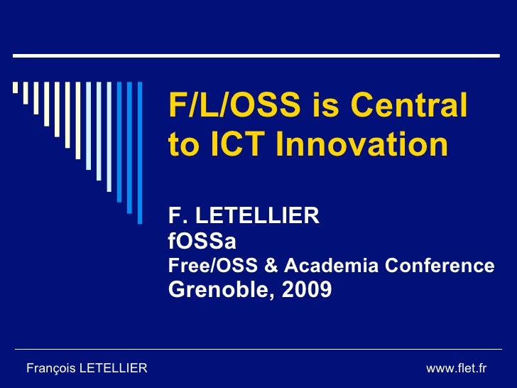 F/L/OSS is Central                      to ICT Innovation                      F. LETELLIER                      fOSSa    ...