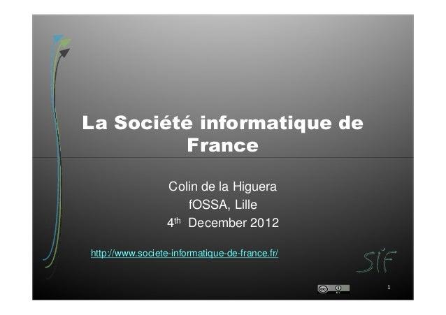 La Société informatique de          France                  Colin de la Higuera                      fOSSA, Lille         ...