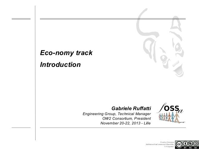 Eco-nomy track Introduction  Gabriele Ruffatti Engineering Group, Technical Manager OW2 Consortium, President November 20-...