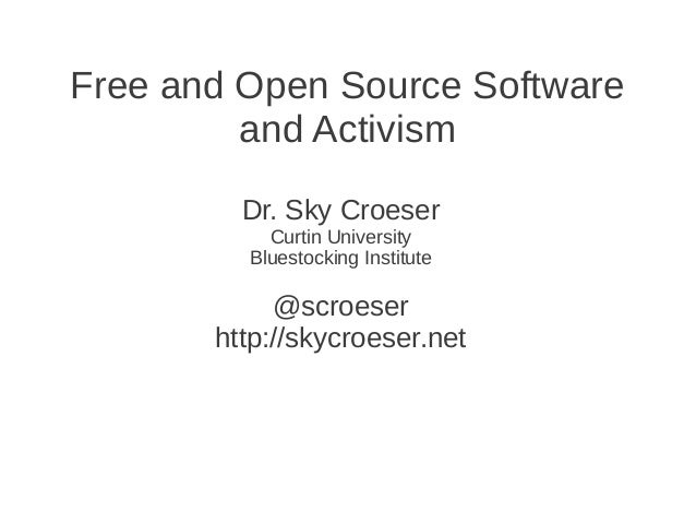Free and Open Source Software         and Activism         Dr. Sky Croeser           Curtin University         Bluestockin...