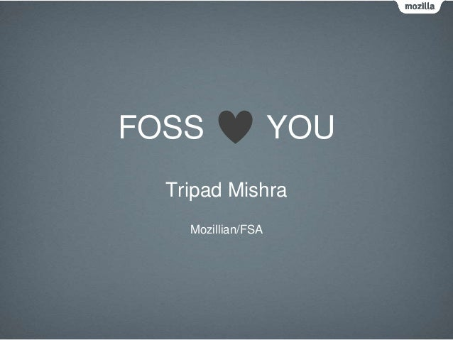 FOSS  YOU  Tripad Mishra Mozillian/FSA