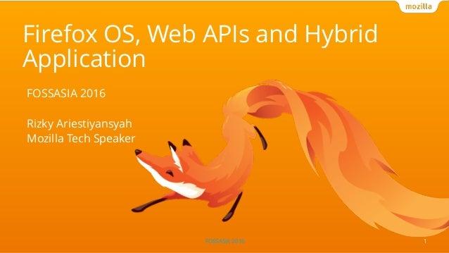 FOSSASIA 2016 Firefox OS, Web APIs and Hybrid Application 1 FOSSASIA 2016 Rizky Ariestiyansyah Mozilla Tech Speaker