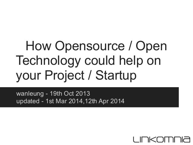How Opensource / Open Technology could help on your Project / Startup wanleung - 19th Oct 2013 updated - 1st Mar 2014,12th...