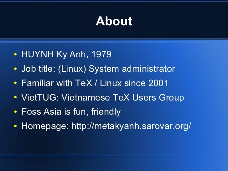 About●   HUYNH Ky Anh, 1979●   Job title: (Linux) System administrator●   Familiar with TeX / Linux since 2001●   VietTUG:...
