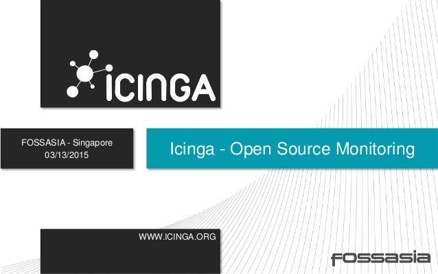 WWW.ICINGA.ORG FOSSASIA - Singapore 03/13/2015 Icinga - Open Source Monitoring