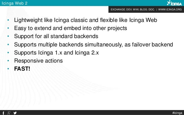 EXCHANGE. DEV. WIKI. BLOG. DOC. | WWW.ICINGA.ORG #icinga Icinga Web 2 • Lightweight like Icinga classic and flexible like ...
