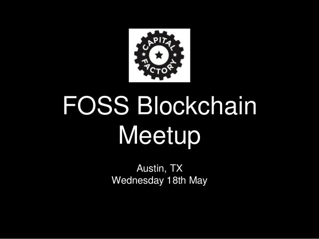 FOSS Blockchain Meetup Austin, TX Wednesday 18th May