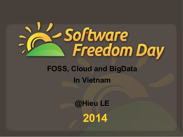 FOSS, Cloud and BigData  In Vietnam  @Hieu LE  2014