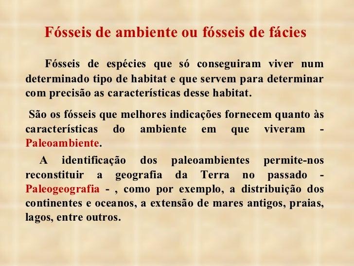 Fósseis de ambiente ou fósseis de fácies <ul><li>Fósseis de espécies que só conseguiram viver num determinado tipo de habi...
