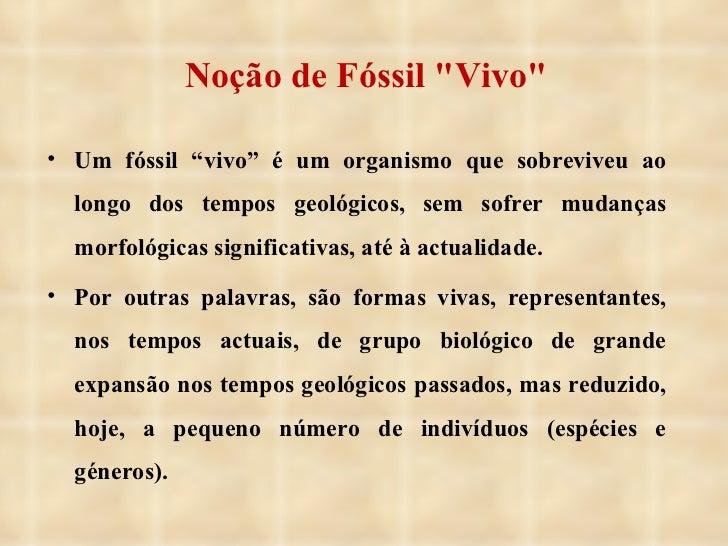 """Noção de Fóssil &quot;Vivo&quot; <ul><li>Um fóssil """"vivo"""" é um organismo que sobreviveu ao longo dos tempos geológicos, se..."""