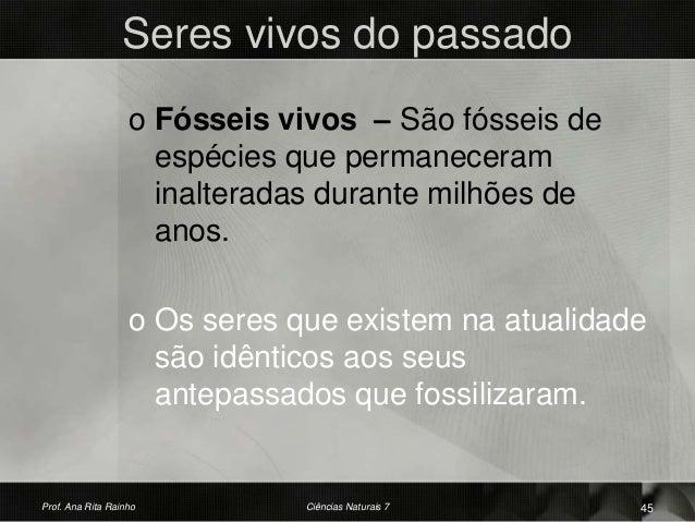 Seres vivos do passado o Fósseis vivos – São fósseis de espécies que permaneceram inalteradas durante milhões de anos. o O...