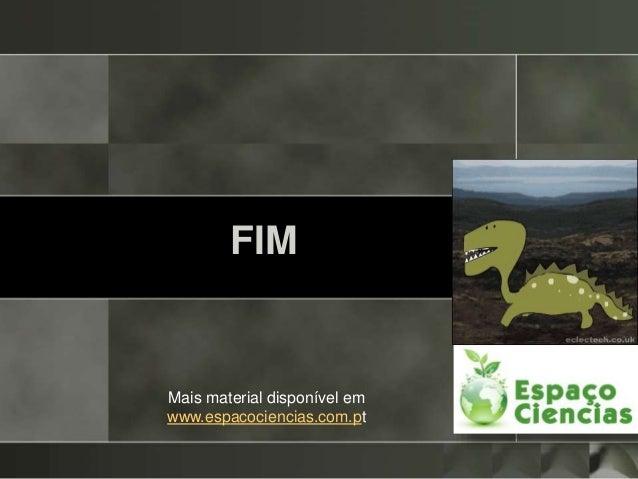 FIM Mais material disponível em www.espacociencias.com.pt