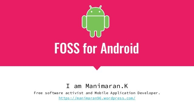 FOSS for Android I am Manimaran.K Free software activist and Mobile Application Developer. https://manimaran96.wordpress.c...