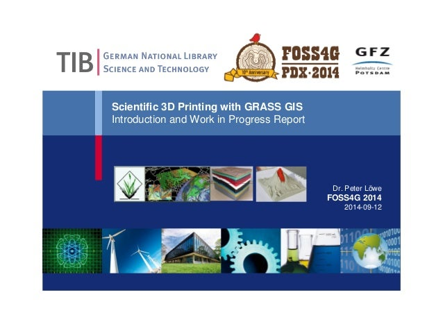 Scientific 3D Printing with GRASS GIS  Introduction and Work in Progress Report  Dr. Peter Löwe  FOSS4G 2014  2014-09-12