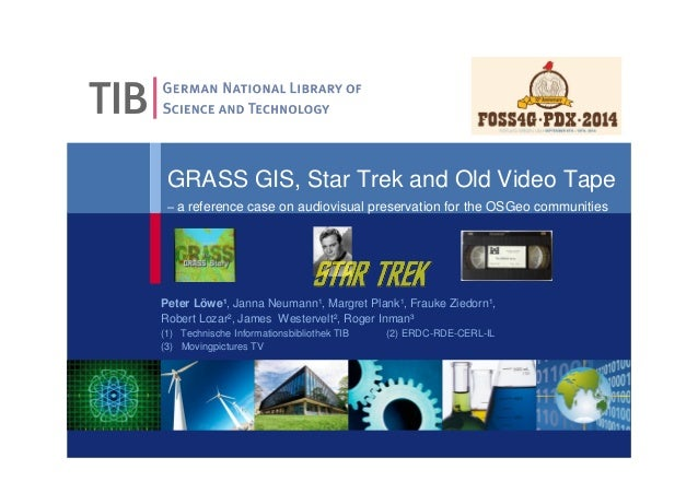 GRASS GIS, Star Trek and Old Video Tape  – a reference case on audiovisual preservation for the OSGeo communities  Peter L...