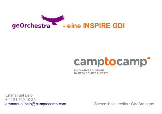 - eine INSPIRE GDI Emmanuel Belo +41 21 619 10 25 emmanuel.belo@camptocamp.com Screenshots credits: GeoBretagne