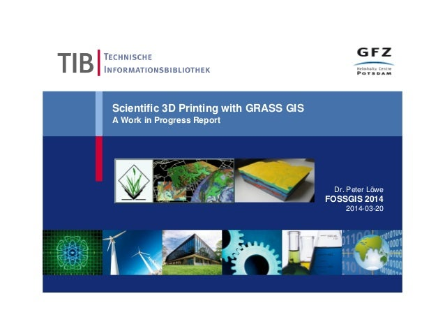 Scientific 3D Printing with GRASS GIS A Work in Progress Report Dr. Peter Löwe FOSSGIS 2014 2014-03-20