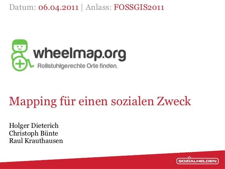 Datum: 06.04.2011 | Anlass: FOSSGIS2011Mapping für einen sozialen ZweckHolger DieterichChristoph BünteRaul Krauthausen