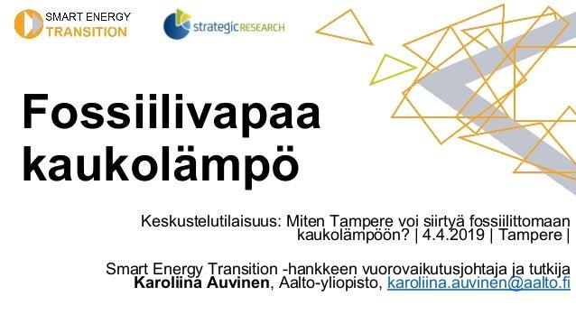Fossiilivapaa kaukolämpö Keskustelutilaisuus: Miten Tampere voi siirtyä fossiilittomaan kaukolämpöön? | 4.4.2019 | Tampere...