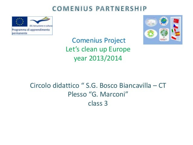 "Comenius Project Let's clean up Europe year 2013/2014  Circolo didattico "" S.G. Bosco Biancavilla – CT Plesso ""G. Marconi""..."
