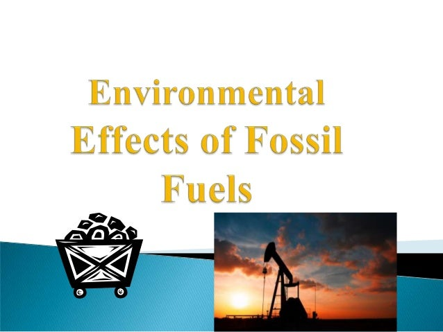 A. Although fossil fuels provide the energy we need, the methods of obtaining and using them can have negative effects on ...