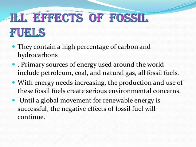 negative effects fossil fuels The burning of fossil fuels — coal, oil and gas — creates pollution that not only can harm health but also foster climate change together these impacts pose an outsize risk to children, studies show.