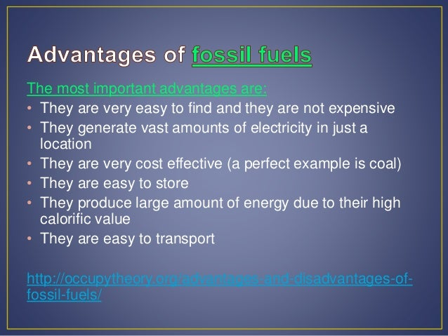 advantages and disadvantages of fuels Fossil fuels are fuels formed by decomposition of buried dead organisms this essay will discuss the advantages and disadvantages of fossil fuels.