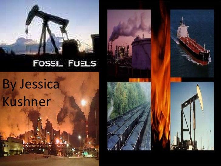 Fossil Fuels<br />By Jessica Kushner<br />